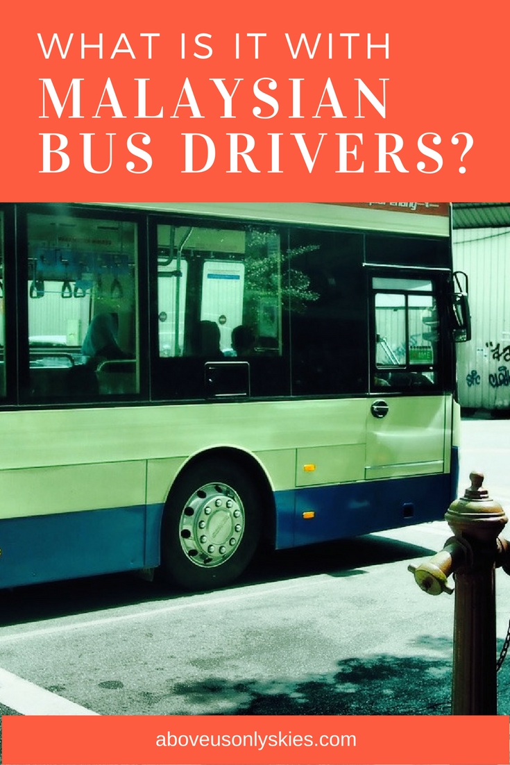 What is it with Malaysia bus drivers?