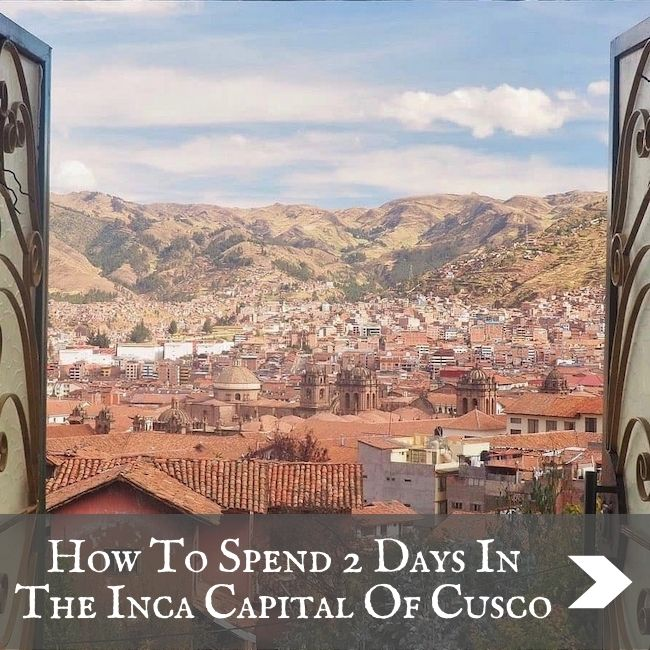 PERU - How To Spend 2 Days In Cusco